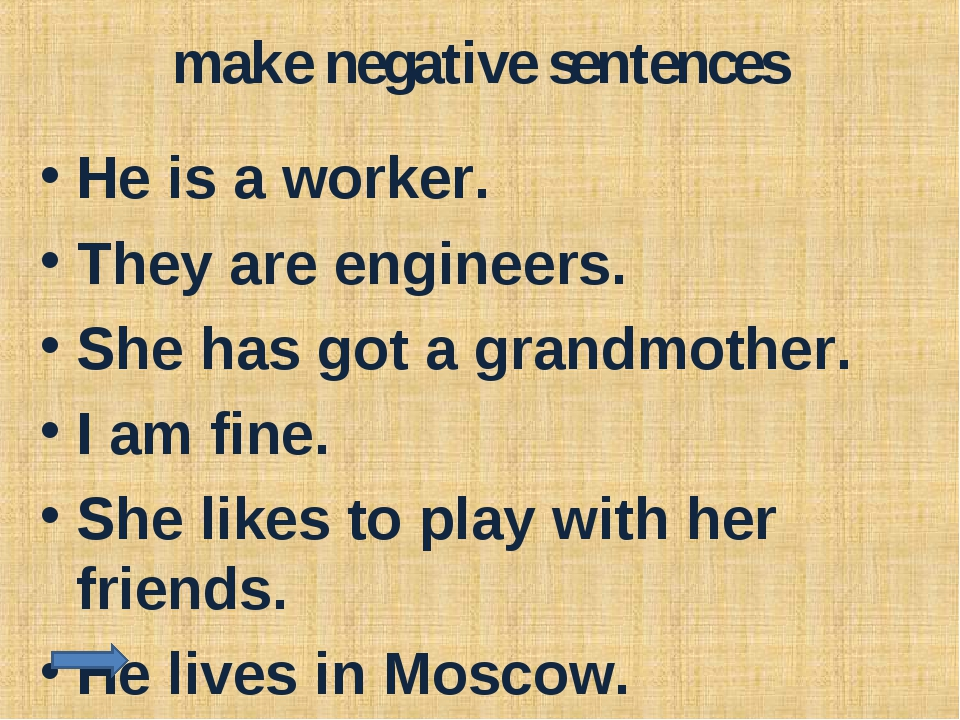 make negative sentences He is a worker. They are engineers. She has got a gra...