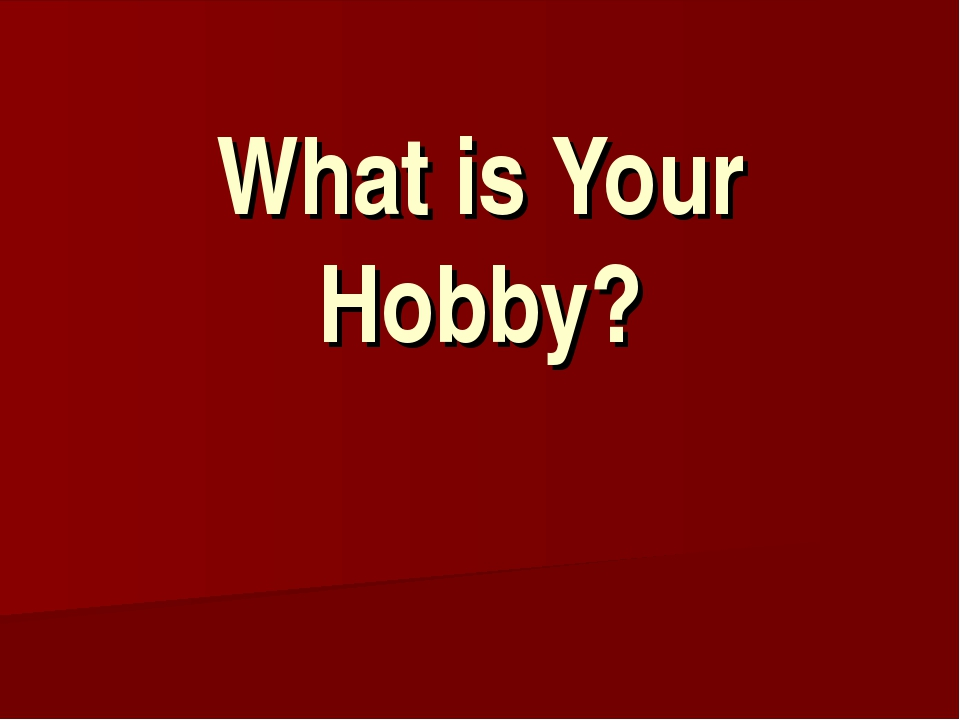 What is Your Hobby?