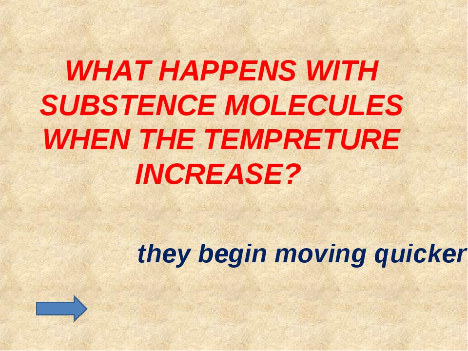 WHAT HAPPENS WITH SUBSTENCE MOLECULES WHEN THE TEMPRETURE INCREASE? they begi