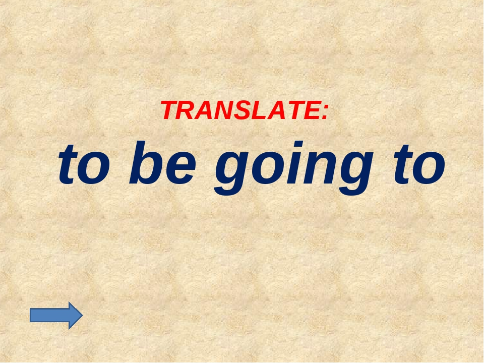 TRANSLATE: to be going to