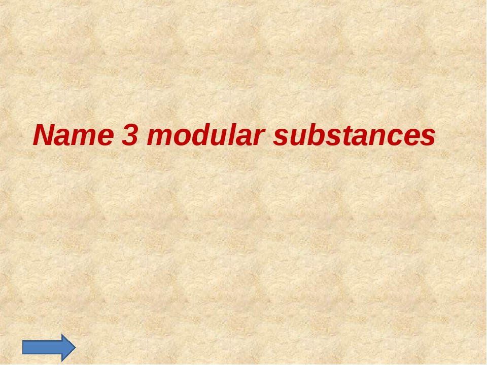 Name 3 modular substances