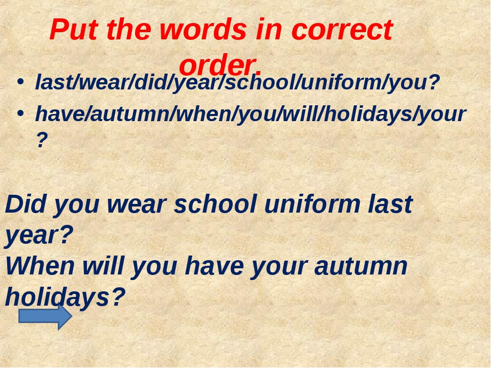 Put the words in correct order. last/wear/did/year/school/uniform/you? have/a