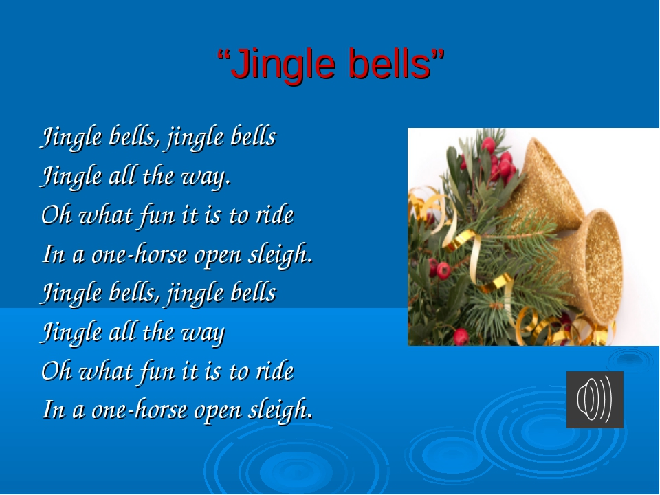 """Jingle bells"" Jingle bells, jingle bells Jingle all the way. Oh what fun it"