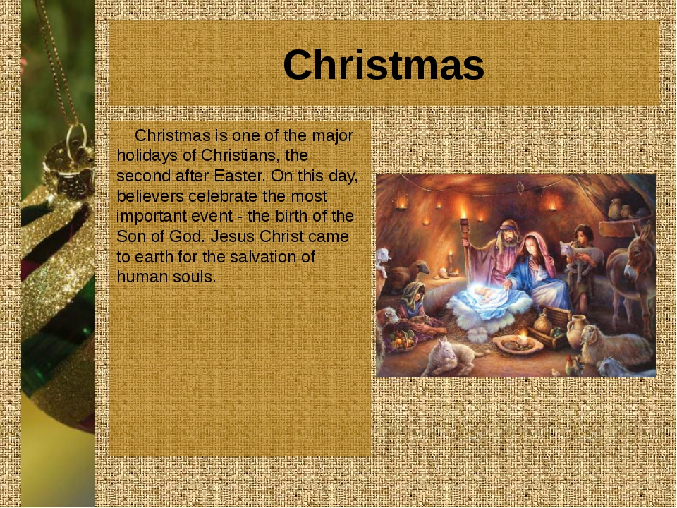Christmas Christmas is one of the major holidays of Christians, the second af