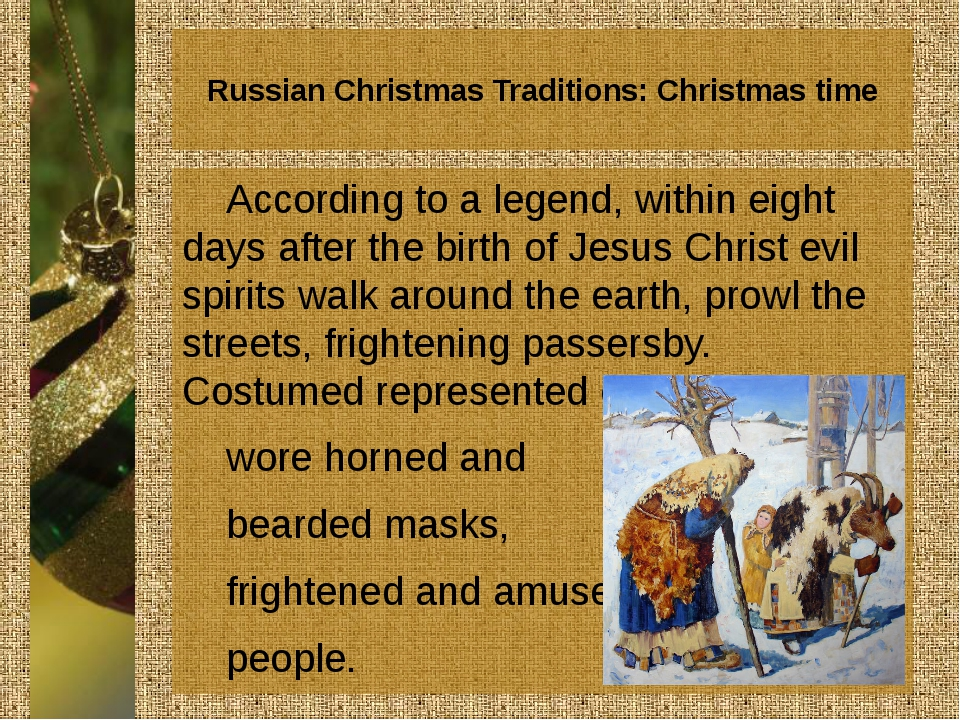 Russian Christmas Traditions: Christmas time According to a legend, within ei