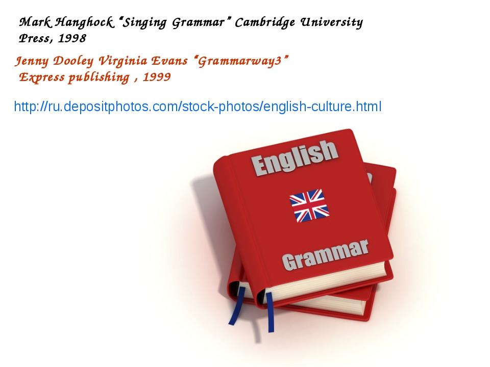 "Mark Hanghock ""Singing Grammar"" Cambridge University Press, 1998 Jenny Dooley..."