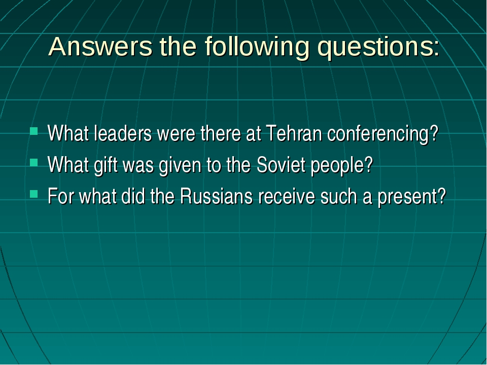 Answers the following questions: What leaders were there at Tehran conferenci...