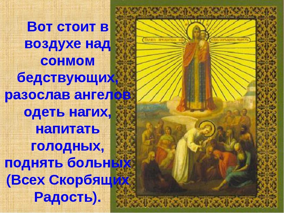 Вот стоит в воздухе над сонмом бедствующих, разослав ангелов одеть нагих, нап...