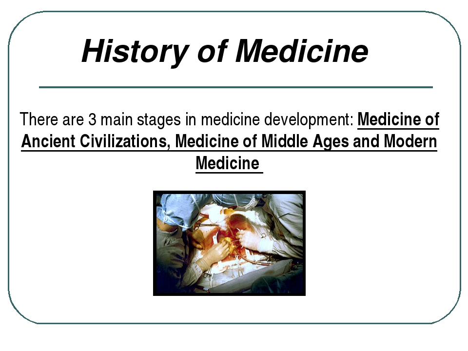History of Medicine There are 3 main stages in medicine development: Medicin...