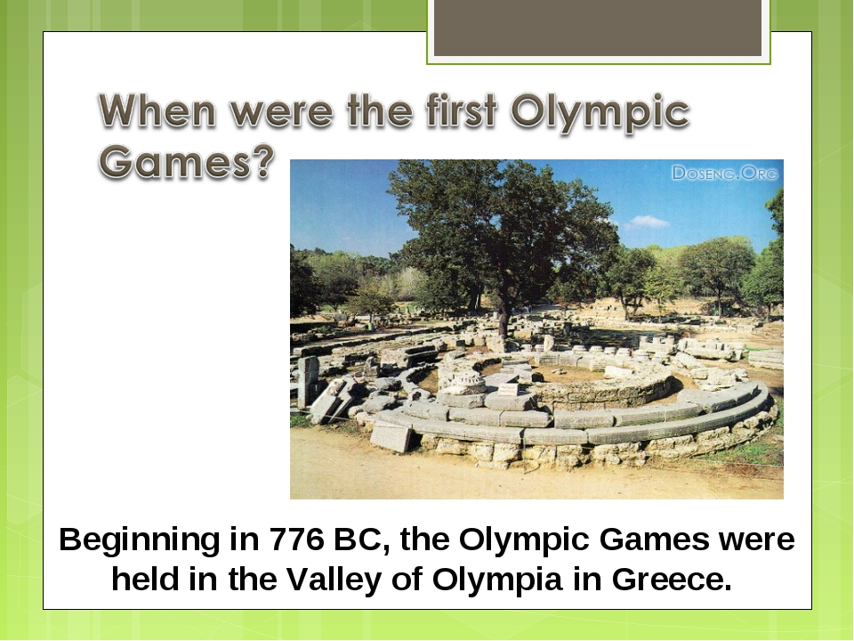 Beginning in 776 BC, the Olympic Games were held in the Valley of Olympia in
