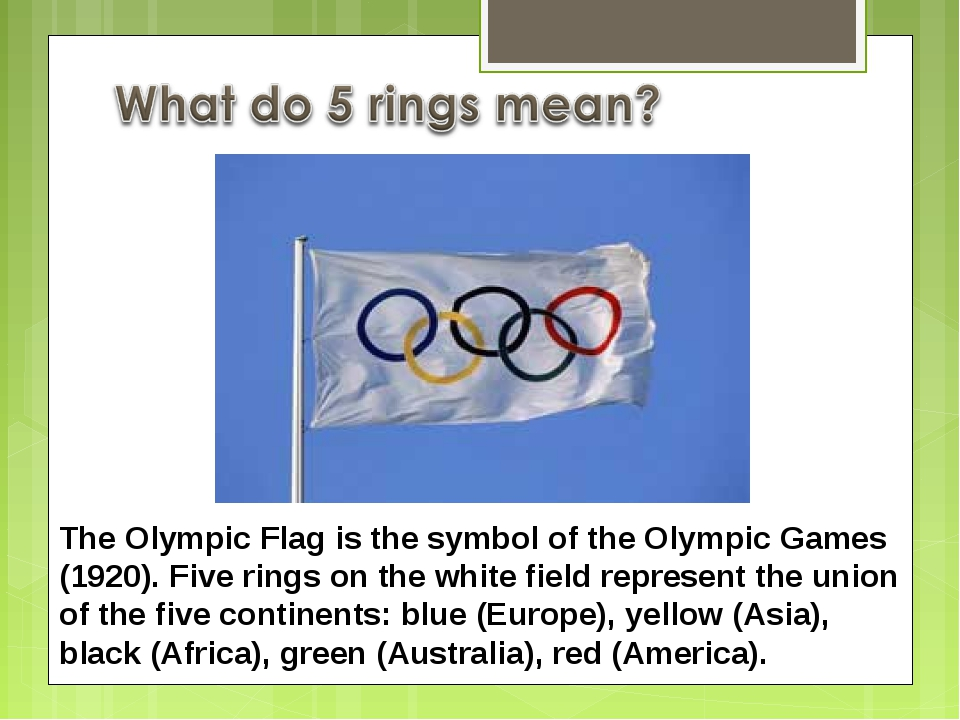 The Olympic Flag is the symbol of the Olympic Games (1920). Five rings on the