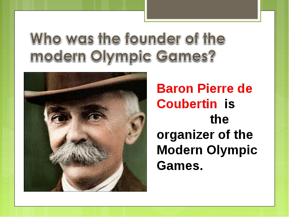 Baron Pierre de Coubertin is the organizer of the Modern Olympic Games.