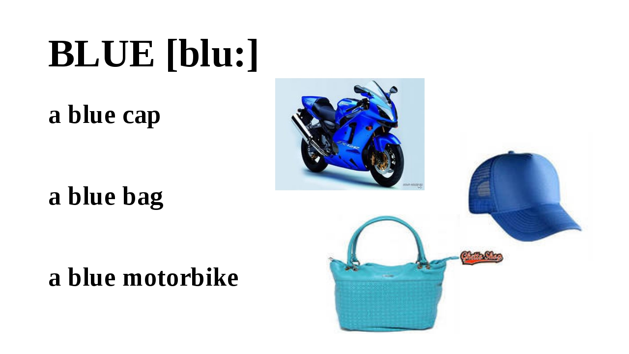 BLUE [blu:] a blue cap a blue bag a blue motorbike