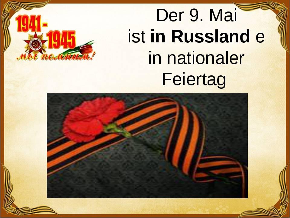 Der 9. Mai istinRusslandeinnationaler Feiertag