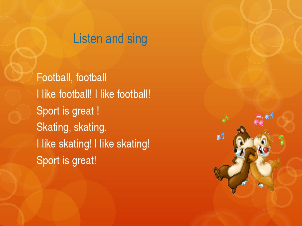Listen and sing Football, football I like football! I like football! Sport i...