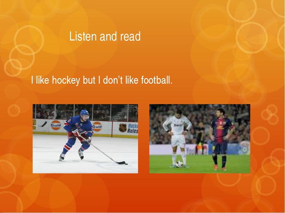 Listen and read I like hockey but I don't like football.