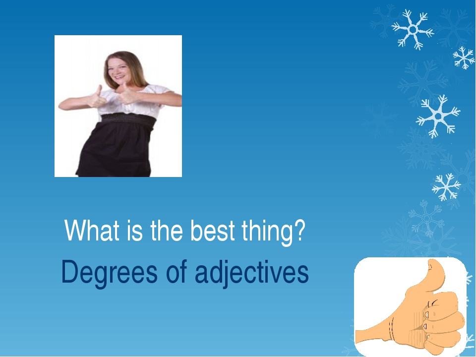 What is the best thing? Degrees of adjectives