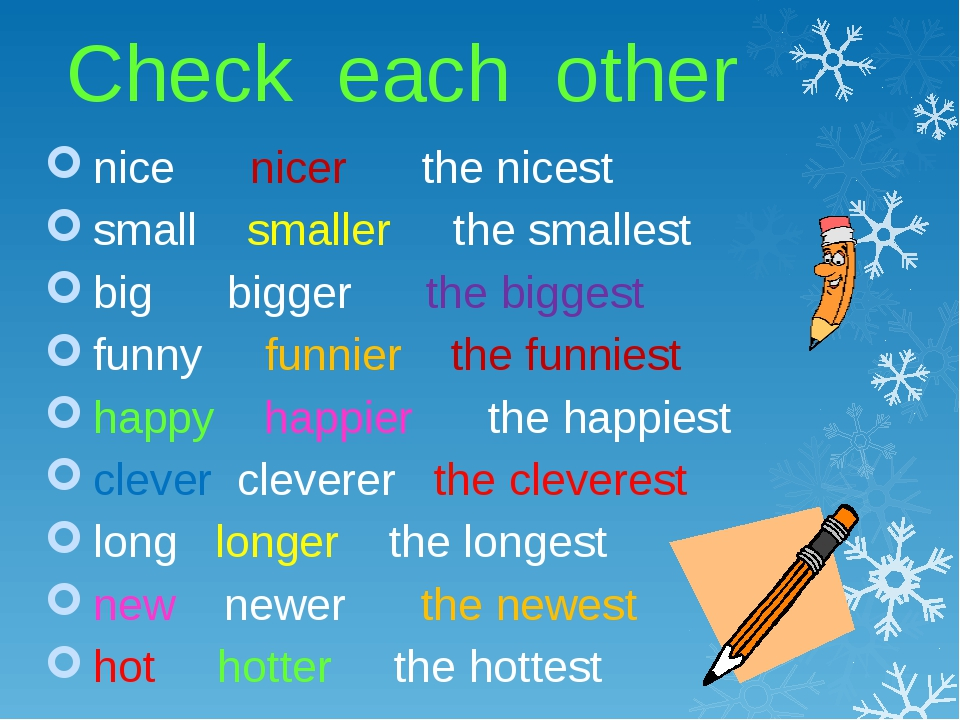 Check each other nice nicer the nicest small smaller the smallest big bigger