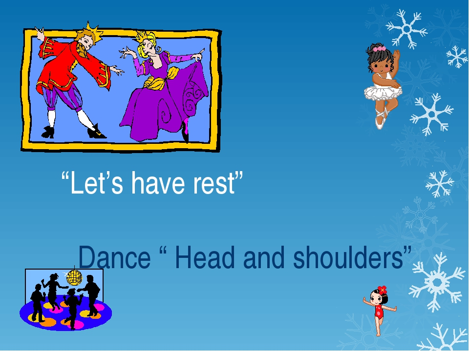 """Let's have rest"" Dance "" Head and shoulders"""