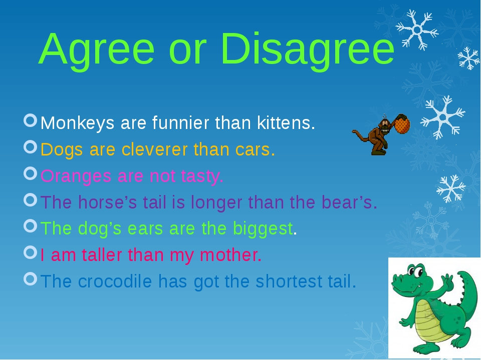 Agree or Disagree Monkeys are funnier than kittens. Dogs are cleverer than c