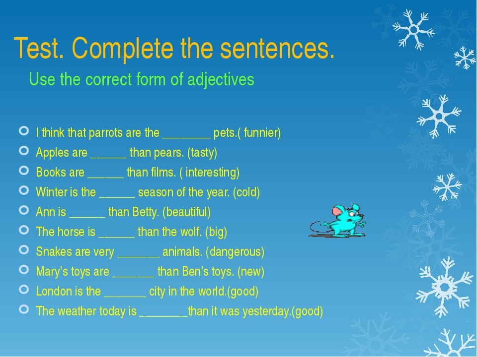 Test. Complete the sentences. Use the correct form of adjectives I think that