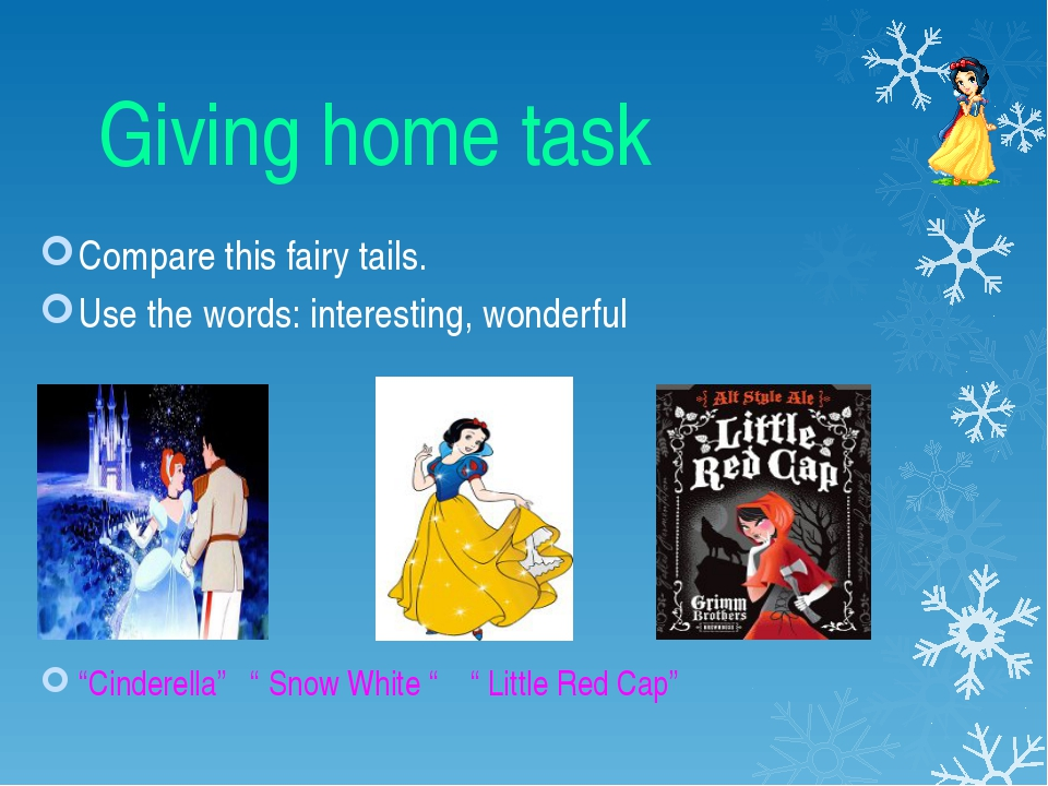 Giving home task Compare this fairy tails. Use the words: interesting, wonde...