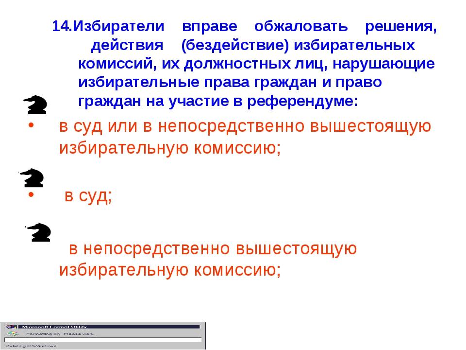 14.Избиратели вправе обжаловать решения, действия (бездействие) избирательных...