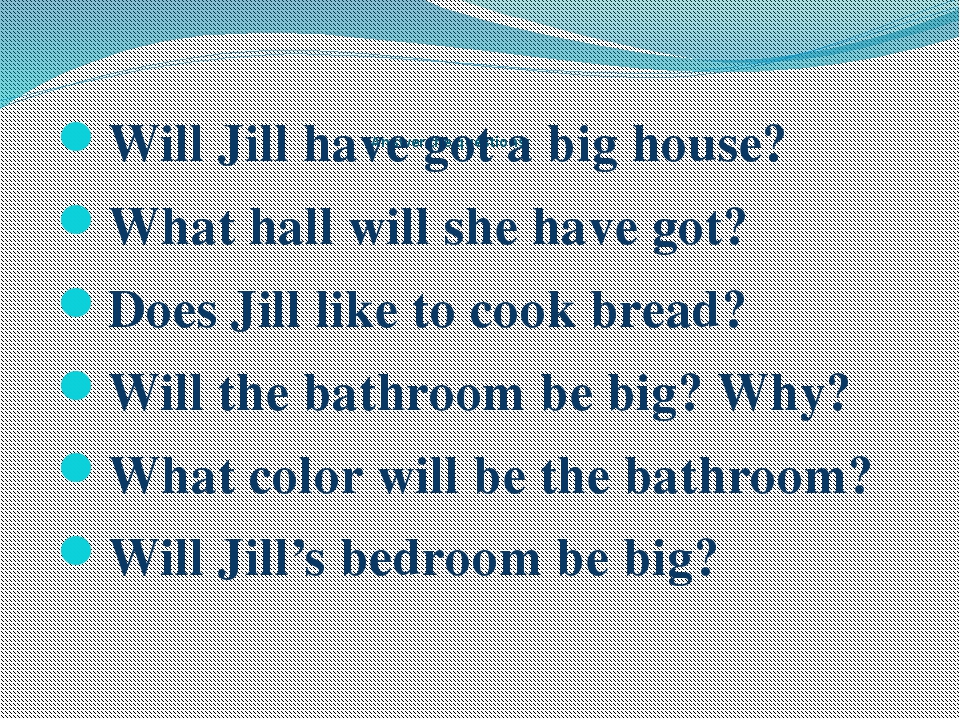 Answer the questions: Will Jill have got a big house? What hall will she have...