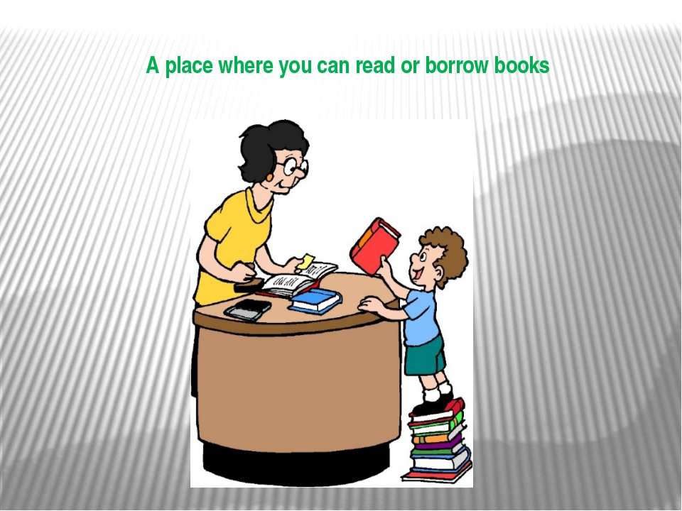 A place where you can read or borrow books