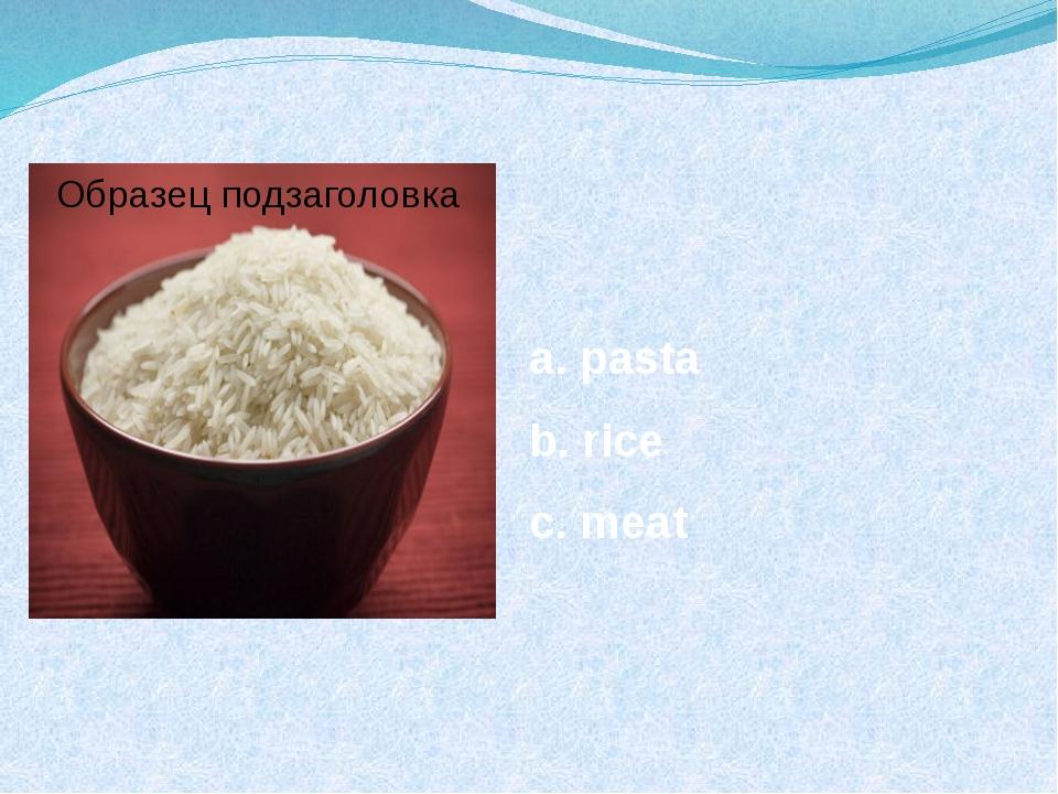 a. pasta b. rice c. meat