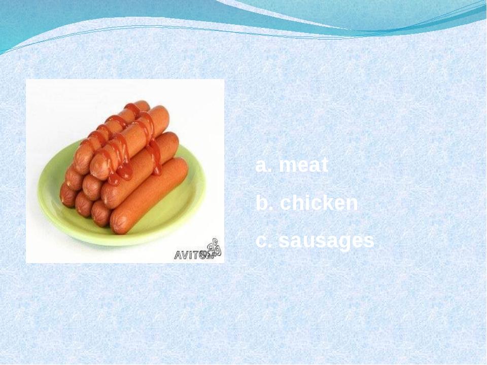 a. meat b. chicken c. sausages