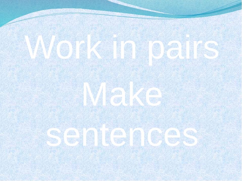 Work in pairs Make sentences