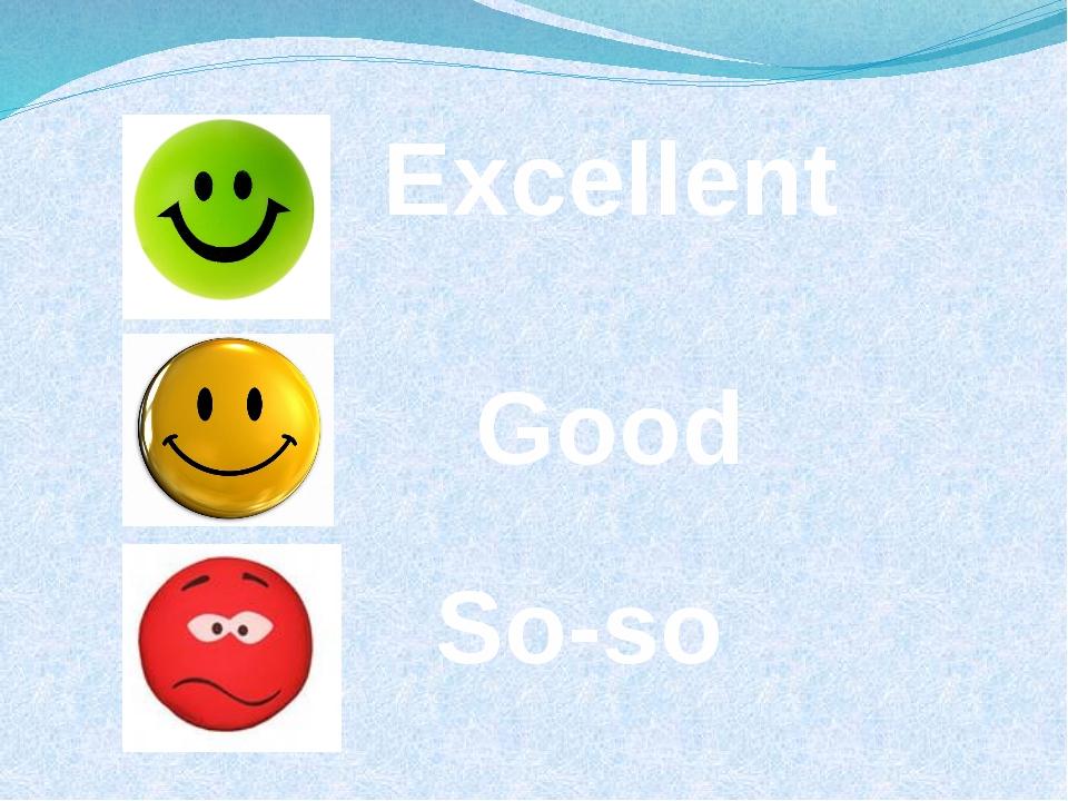 Excellent Good So-so