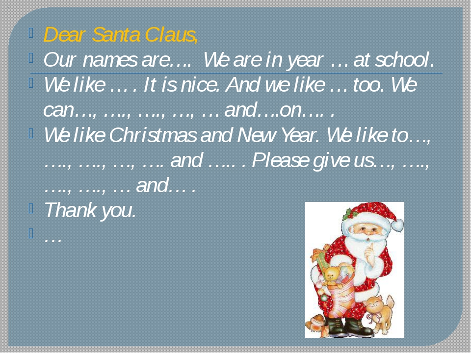 Dear Santa Claus, Our names are…. We are in year … at school. We like … . It...
