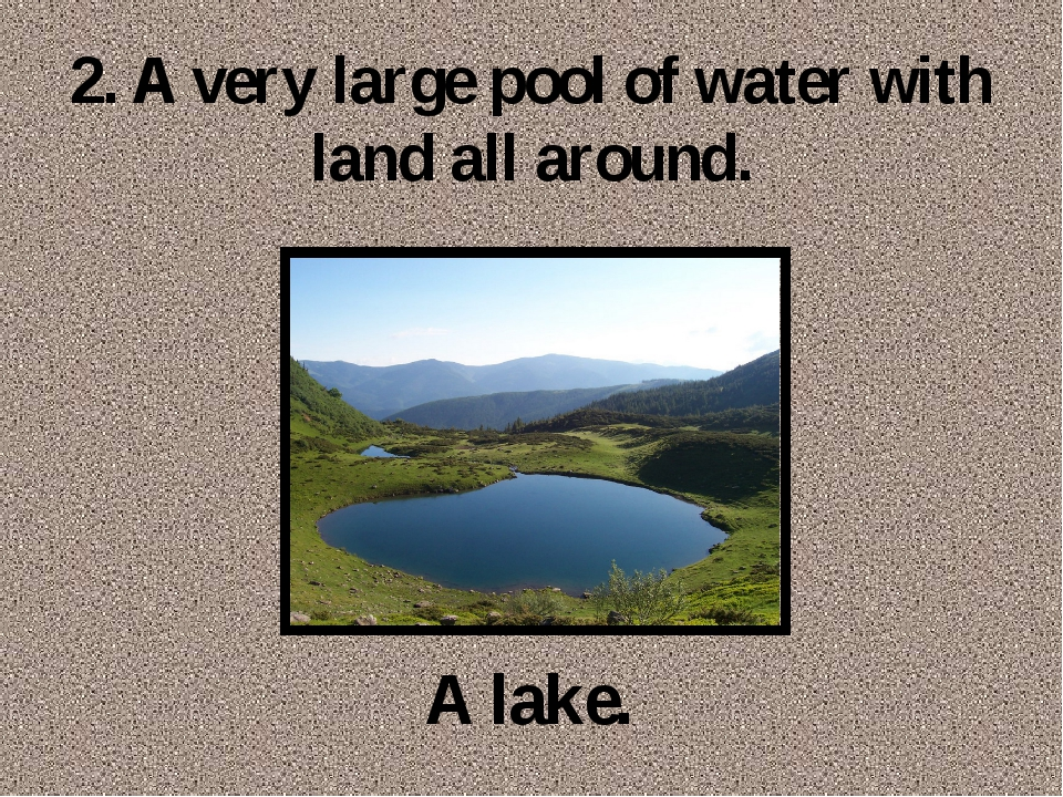 2. A very large pool of water with land all around. A lake.
