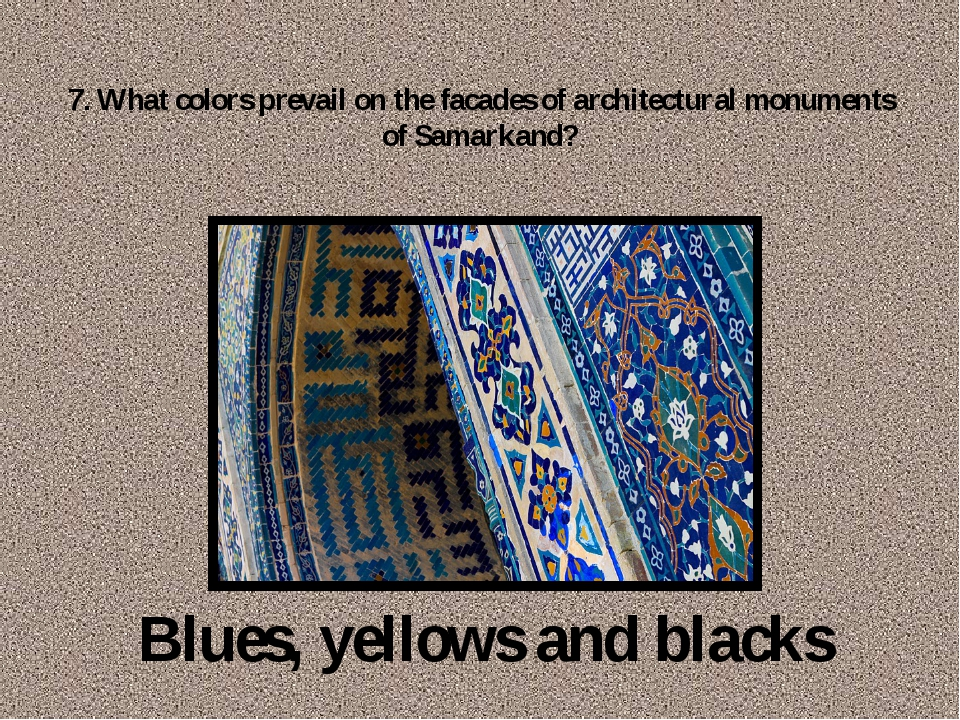 7. What colors prevail on the facades of architectural monuments of Samarkan...