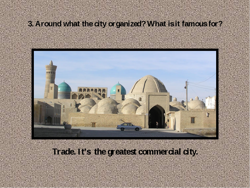 3. Around what the city organized? What is it famous for? Trade. It's the gre...