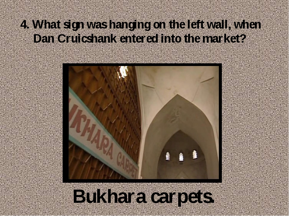 4. What sign was hanging on the left wall, when Dan Cruicshank entered into...