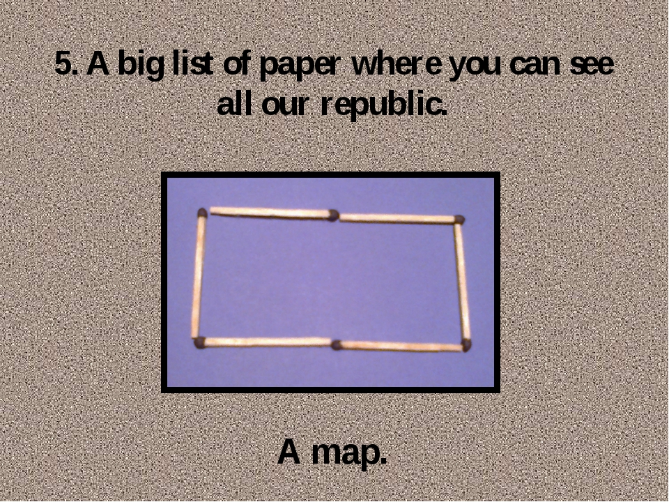 5. A big list of paper where you can see all our republic. A map.