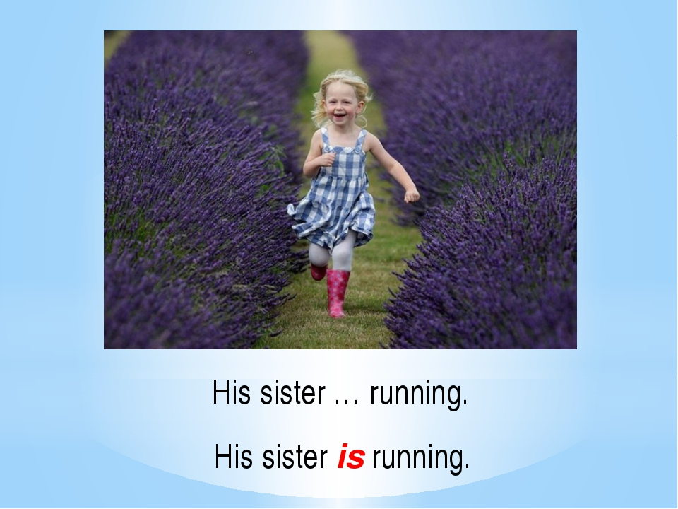 His sister … running. His sister is running.