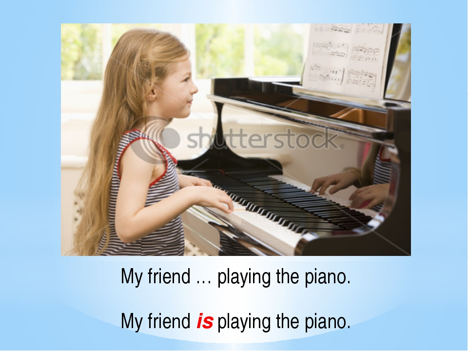My friend … playing the piano. My friend is playing the piano.