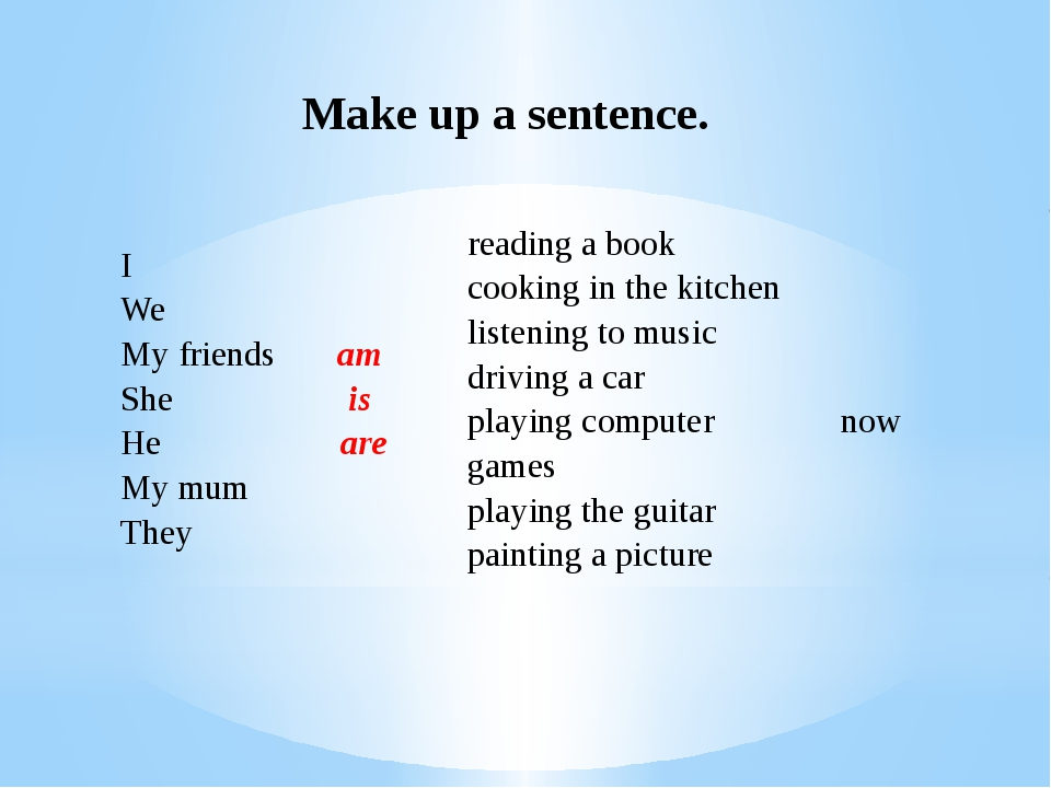 Make up a sentence. I We My friends She He My mum They  am is are  readinga...