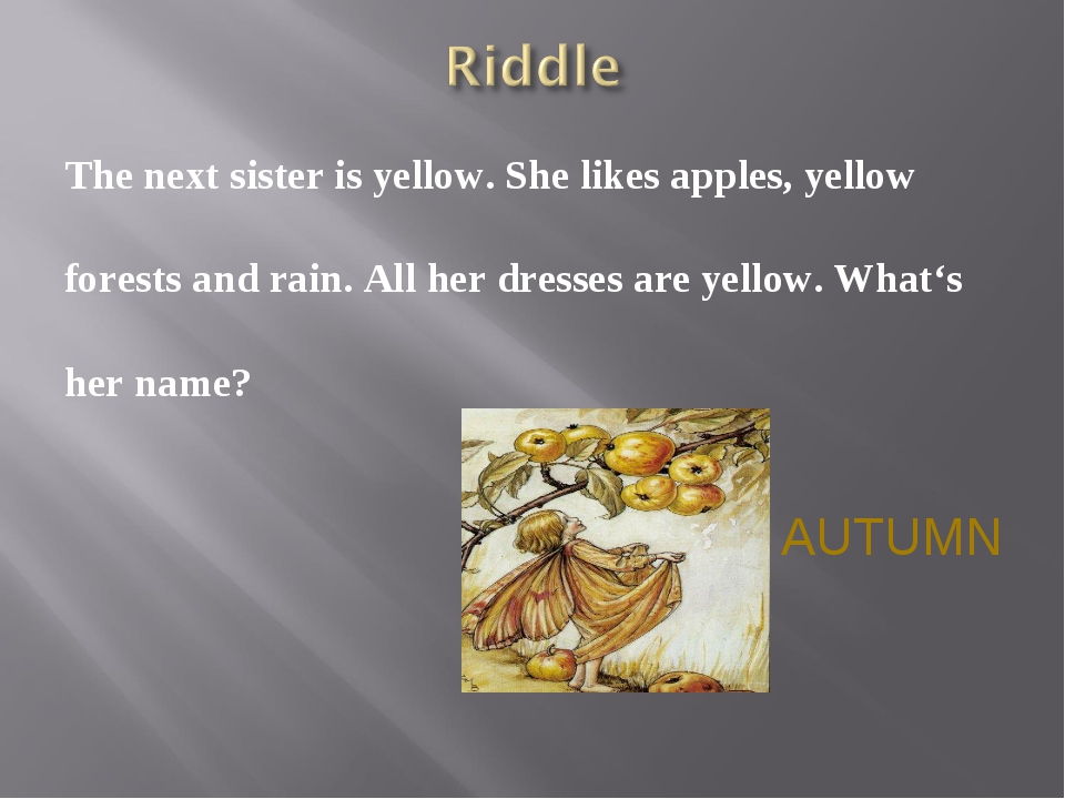 The next sister is yellow. She likes apples, yellow forests and rain. All her...