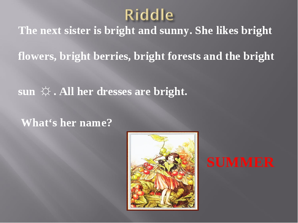 The next sister is bright and sunny. She likes bright flowers, bright berries...