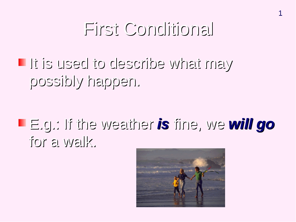 First Conditional It is used to describe what may possibly happen. E.g.: If t...