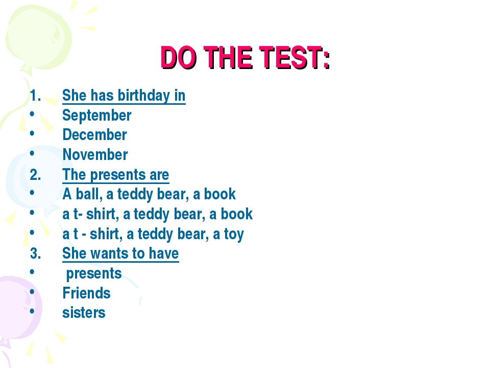 DO THE TEST: She has birthday in September December November The presents are...