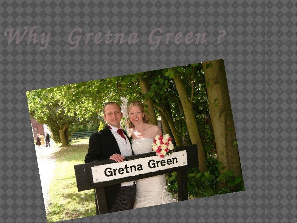 Why Gretna Green ?