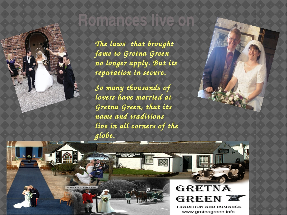 Romances live on The laws that brought fame to Gretna Green no longer apply....
