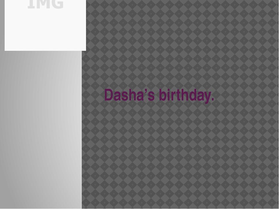 Dasha's birthday.