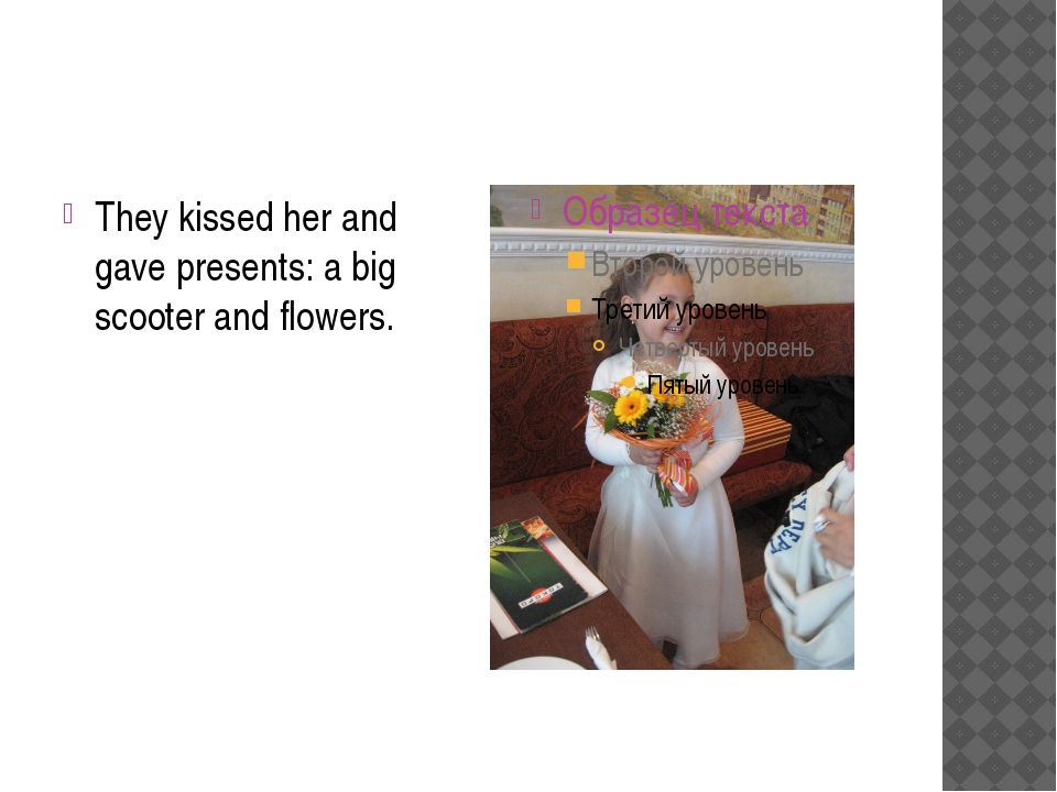 They kissed her and gave presents: a big scooter and flowers.